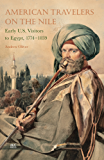 American Travelers on the Nile: Early U.S. Visitors to Egypt, 1774-1839