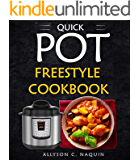 Freestyle Quick Pot Cookbook 2018: With 131 Delicious quick pot Freestyle Recipes + a 7 day Meal Plan! (Allyson C. Naquin Cookbook 12)