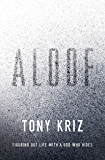 Aloof: Figuring Out Life with a God Who Hides