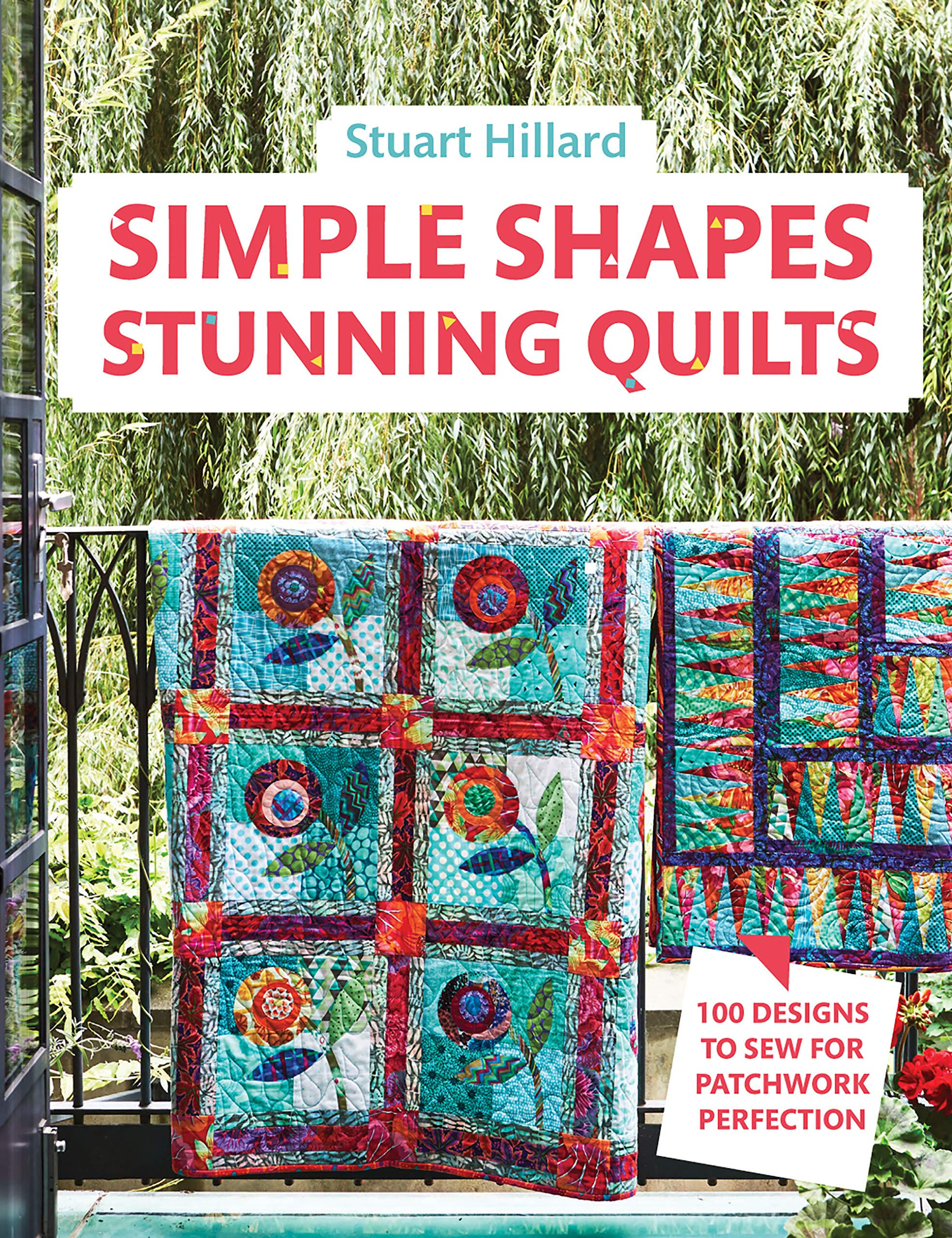 Simple Shapes Stunning Quilts  100 Designs To Sew For Patchwork Perfection