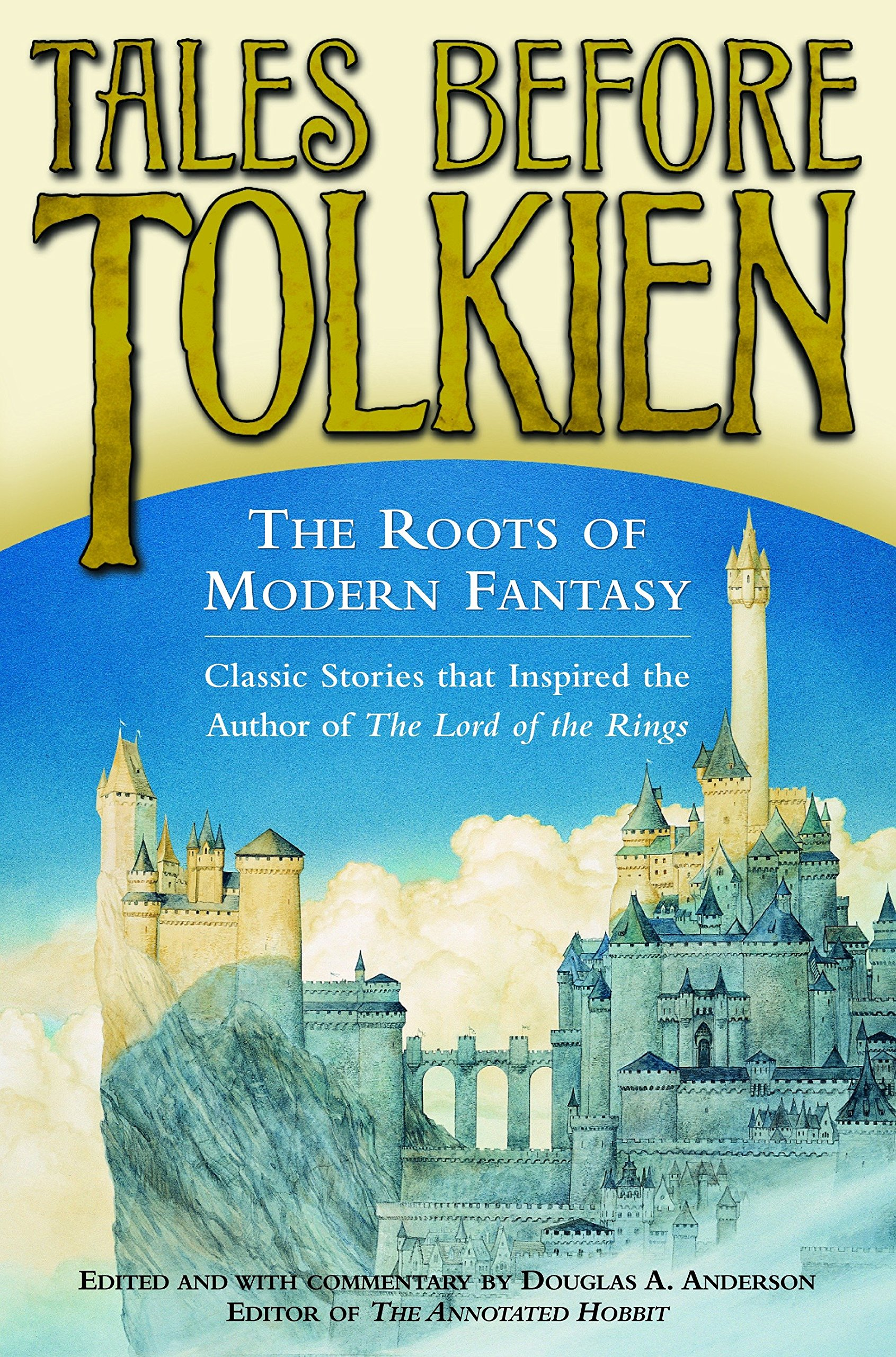 Tales Before Tolkien: The Roots of Modern Fantasy: Douglas A