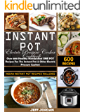 Instant Pot Electric Pressure Cooker Cookbook: Over 600 Healthy Handpicked ONE POT Recipes For The Instant Pot & Other Electric Pressure Cookers (Indian Instant Pot Recipes Included)