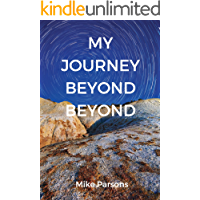 My Journey Beyond Beyond: An autobiographical record of deep calling to deep in pursuit of intimacy with God