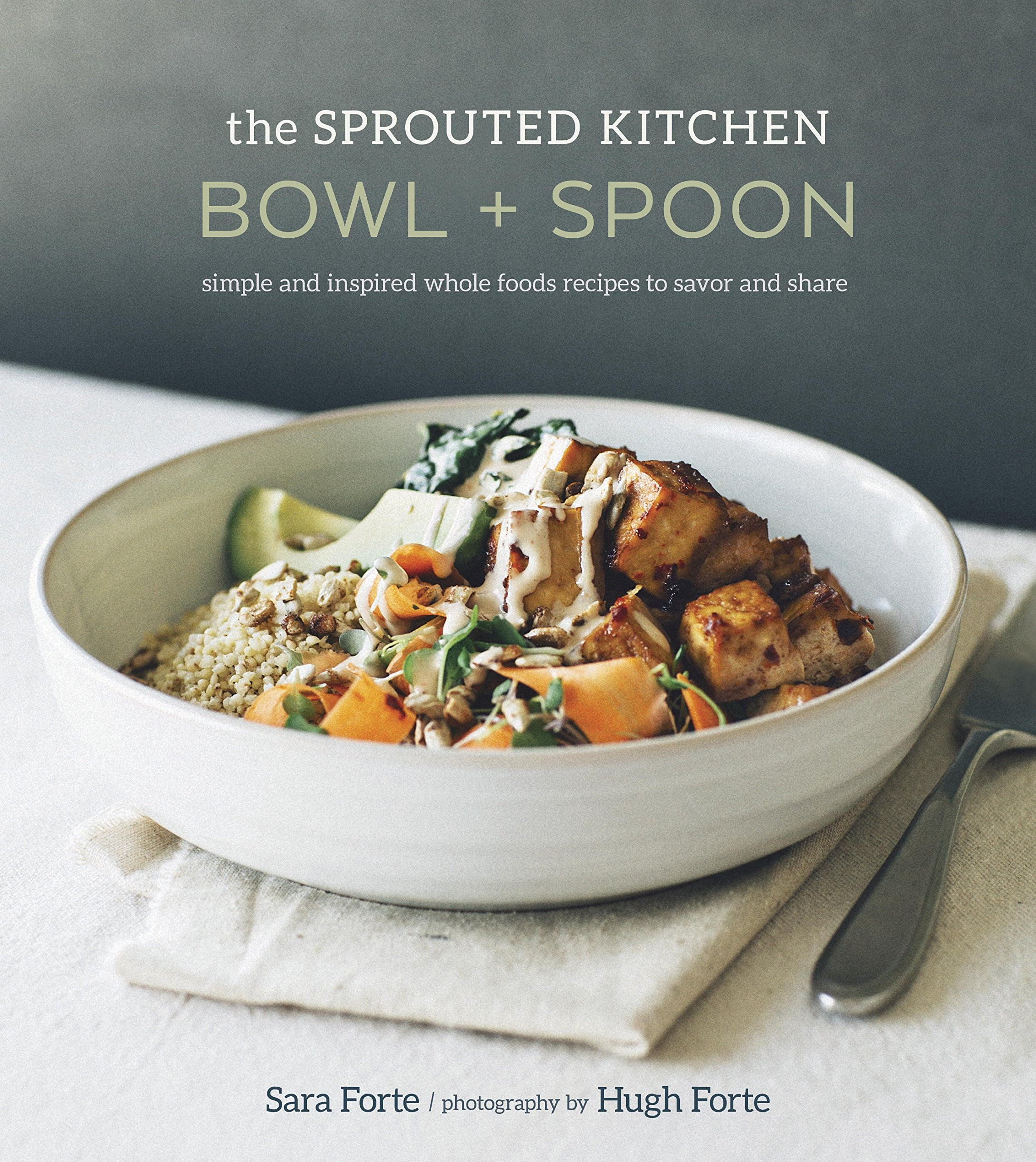 The sprouted kitchen bowl and spoon simple and inspired whole the sprouted kitchen bowl and spoon simple and inspired whole foods recipes to savor and share sara forte hugh forte 9781607746553 amazon books forumfinder Image collections