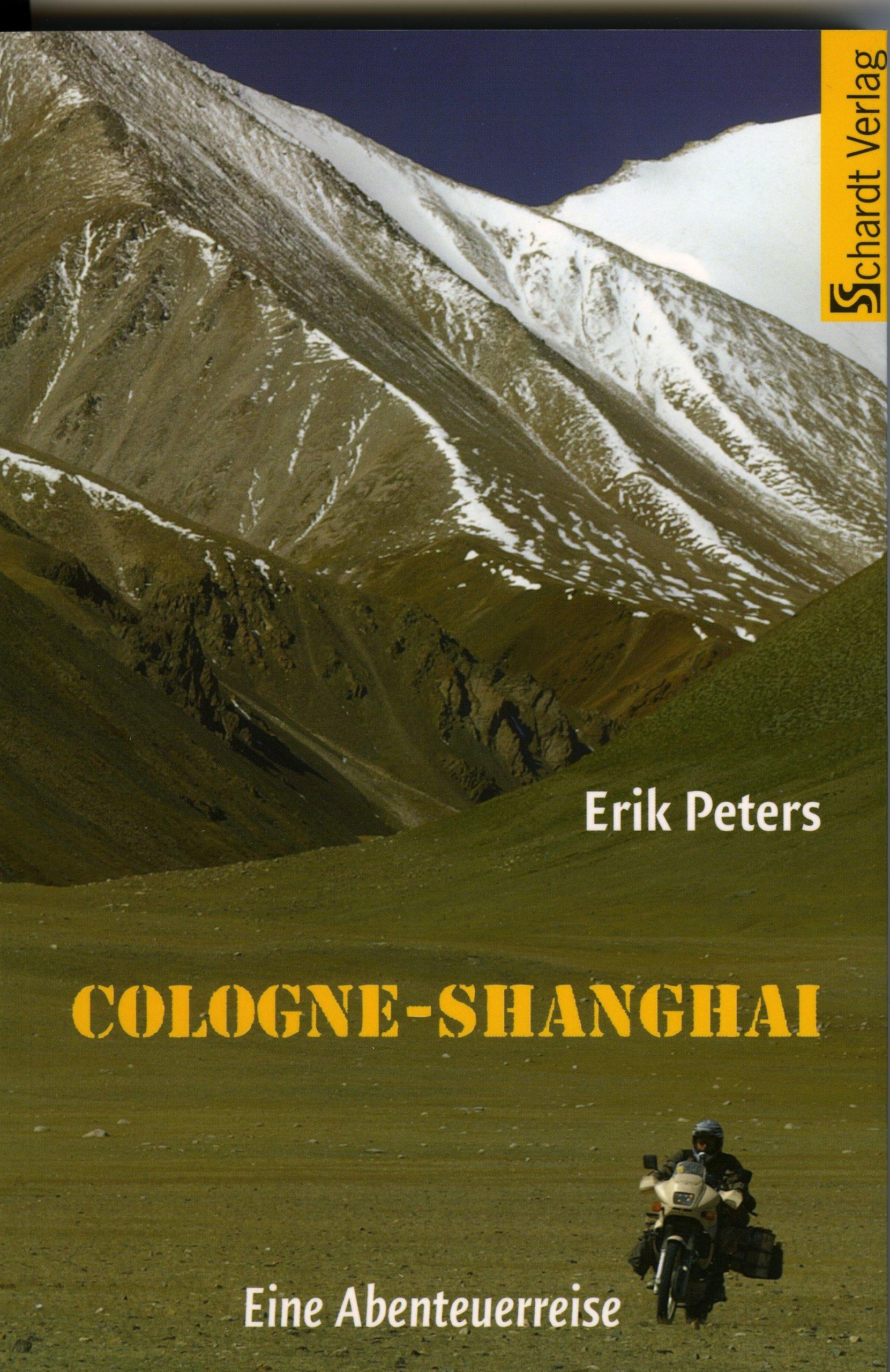 Cologne - Shanghai: Eine Abenteuerreise Broschiert – 31. März 2008 Erik Peters Schardt 3898413829 Reiseberichte / Asien