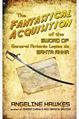 The Fantastical Acquisition of the Sword of General Antonio Lopez de Santa Anna Kindle Edition