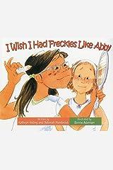 I Wish I Had Freckles Like Abby Paperback