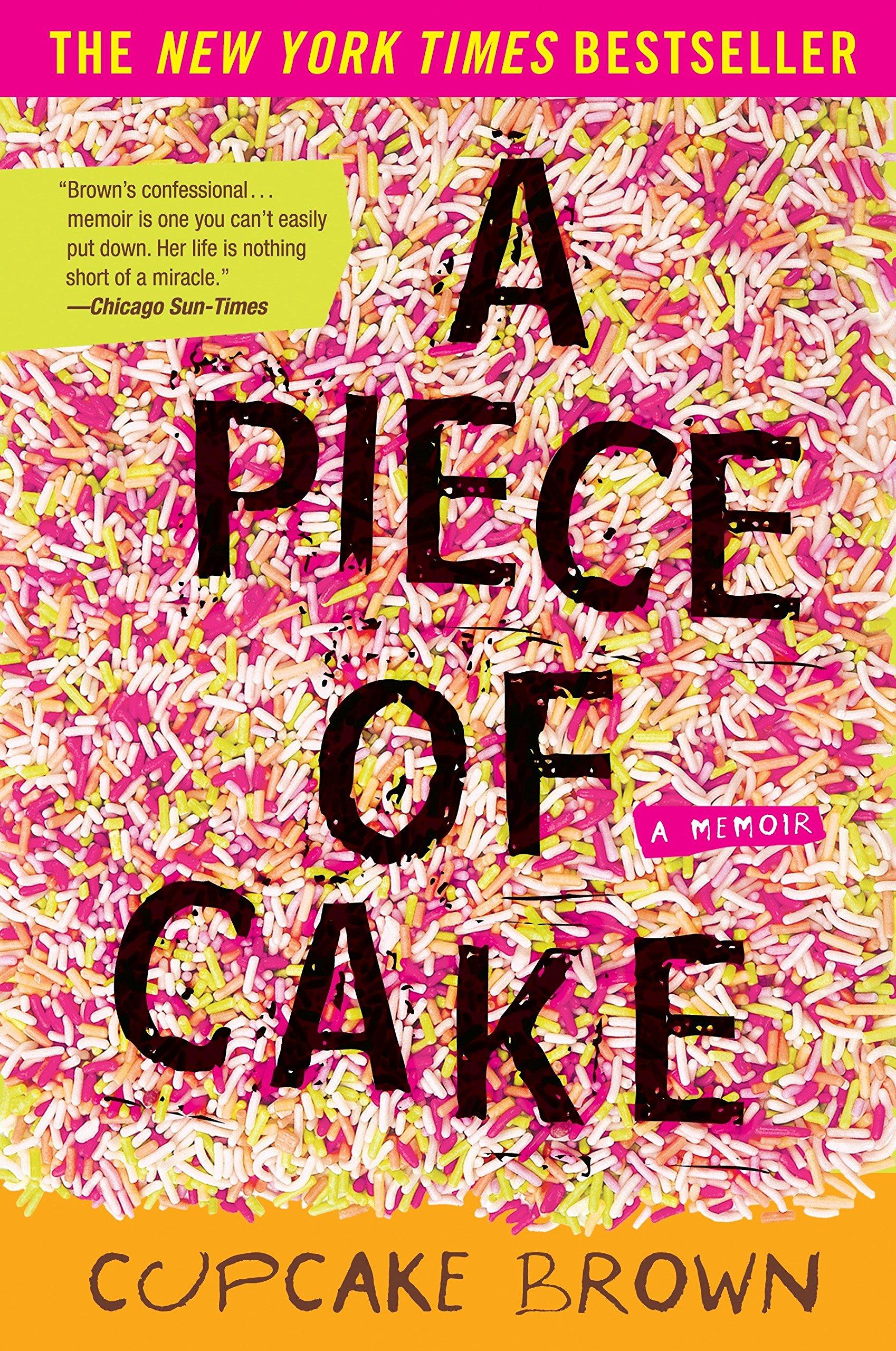 A piece of cake a memoir cupcake brown 9780110000022 amazon a piece of cake a memoir cupcake brown 9780110000022 amazon books fandeluxe Choice Image