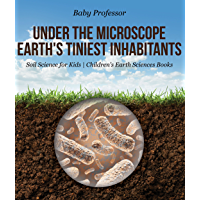 Under the Microscope : Earth's Tiniest Inhabitants - Soil Science for Kids | Children's Earth Sciences Books