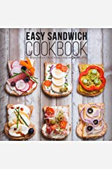 Easy Sandwich Cookbook: 50 Amazingly Delicious Sandwich Recipes Kindle Edition