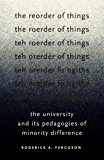The Reorder of Things: The University and Its Pedagogies of Minority Difference (Difference Incorporated)