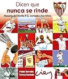 Dicen que nunca se rinde. Historia del Sevilla F. C. contada a los niños (Biblioteca Infantil y Juvenil)