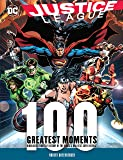 Justice League: 100 Greatest Moments: Highlights from the History of the World's Greatest Superheroes