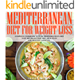 Mediterranean Diet for Weight Loss: Complete Cookbook with 80 Mediterranean Diet Easy Recipes & 7-Day Diet Meal Plan for…