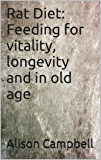 Rat Diet: Feeding for vitality, longevity and in old age (The Scuttling Gourmet Series Book 1)