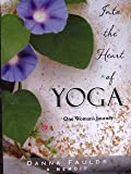Into the Heart of Yoga: One Woman's Journey: A Memoir