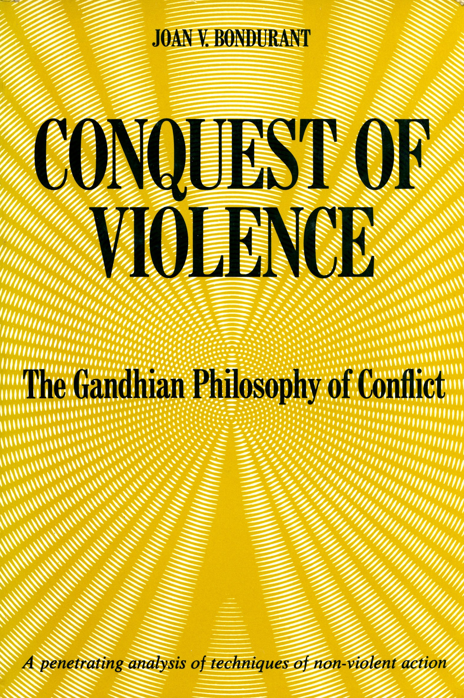 Conquest of Violence: the Gandhian Philosophy of Conflict, Joan V. Bondurant