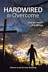Hardwired to Overcome: And the Power of Suffering Kindle Edition