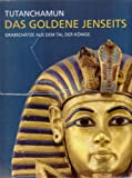 Tutanchamun - Das goldene Jenseits. Grabschätze aus dem Tal der Könige