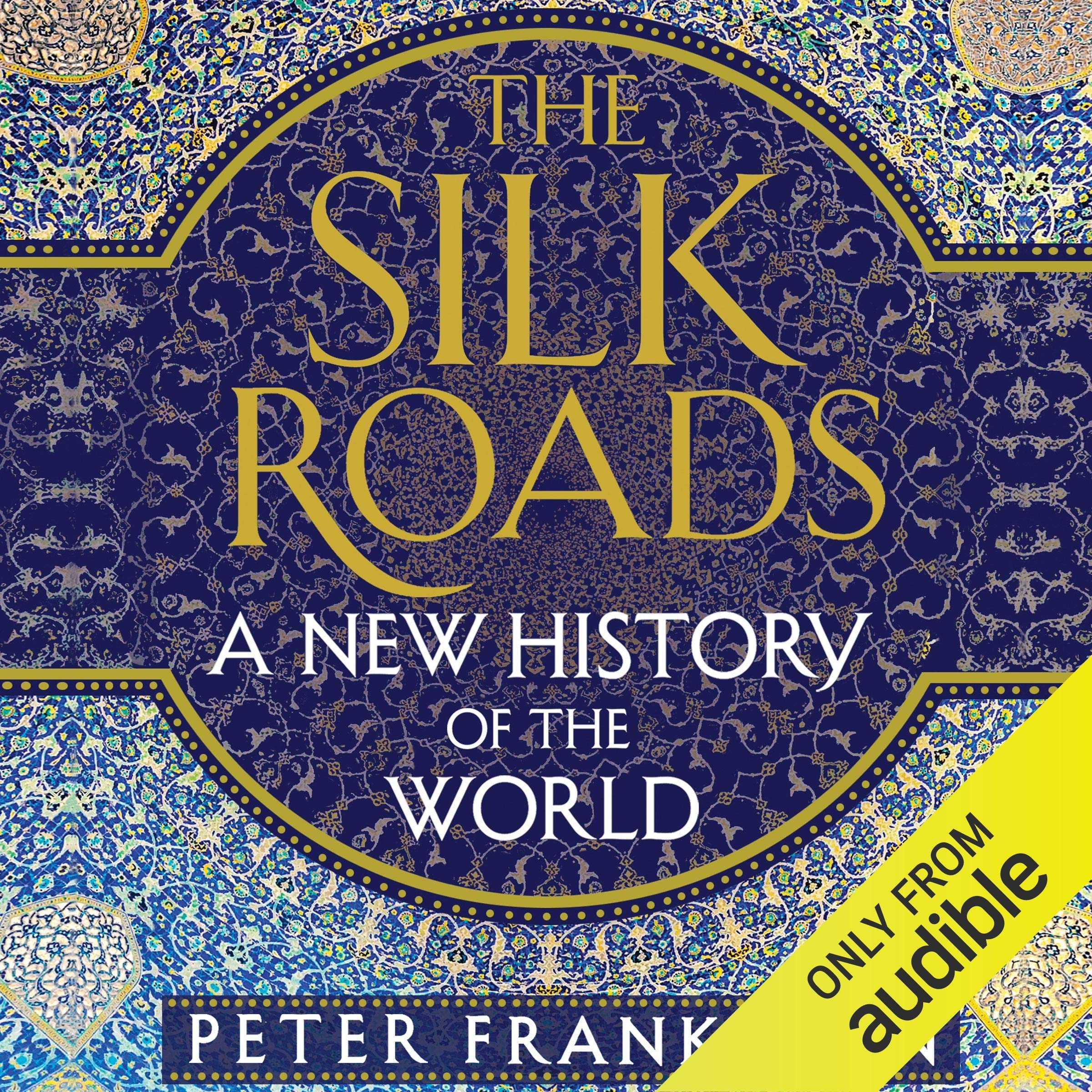 The Silk Roads  A New History Of The World