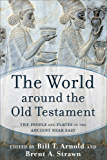The World around the Old Testament: The People and Places of the Ancient Near East