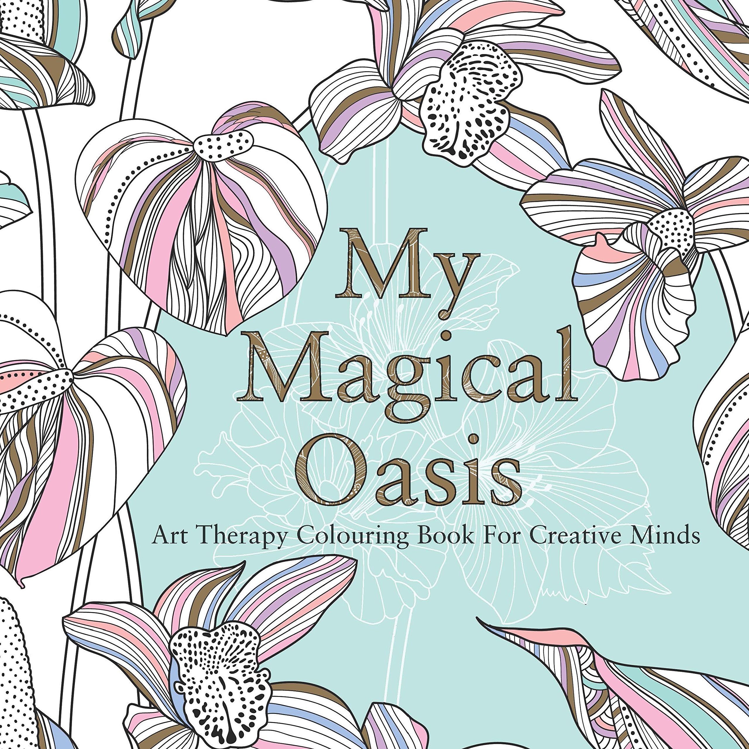My Magical Oasis Art Therapy Colouring Book For Creative Minds Amazoncouk Eglantine De La Fontaine Various 9780859655354 Books