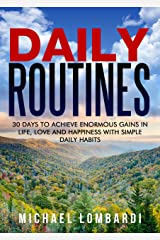 Daily Routines: 30 Days To Achieve Enormous Gains In Life, Love And Happiness With Simple Daily Habits (Daily Rituals, Health, Wealth, Love And Happiness) Kindle Edition