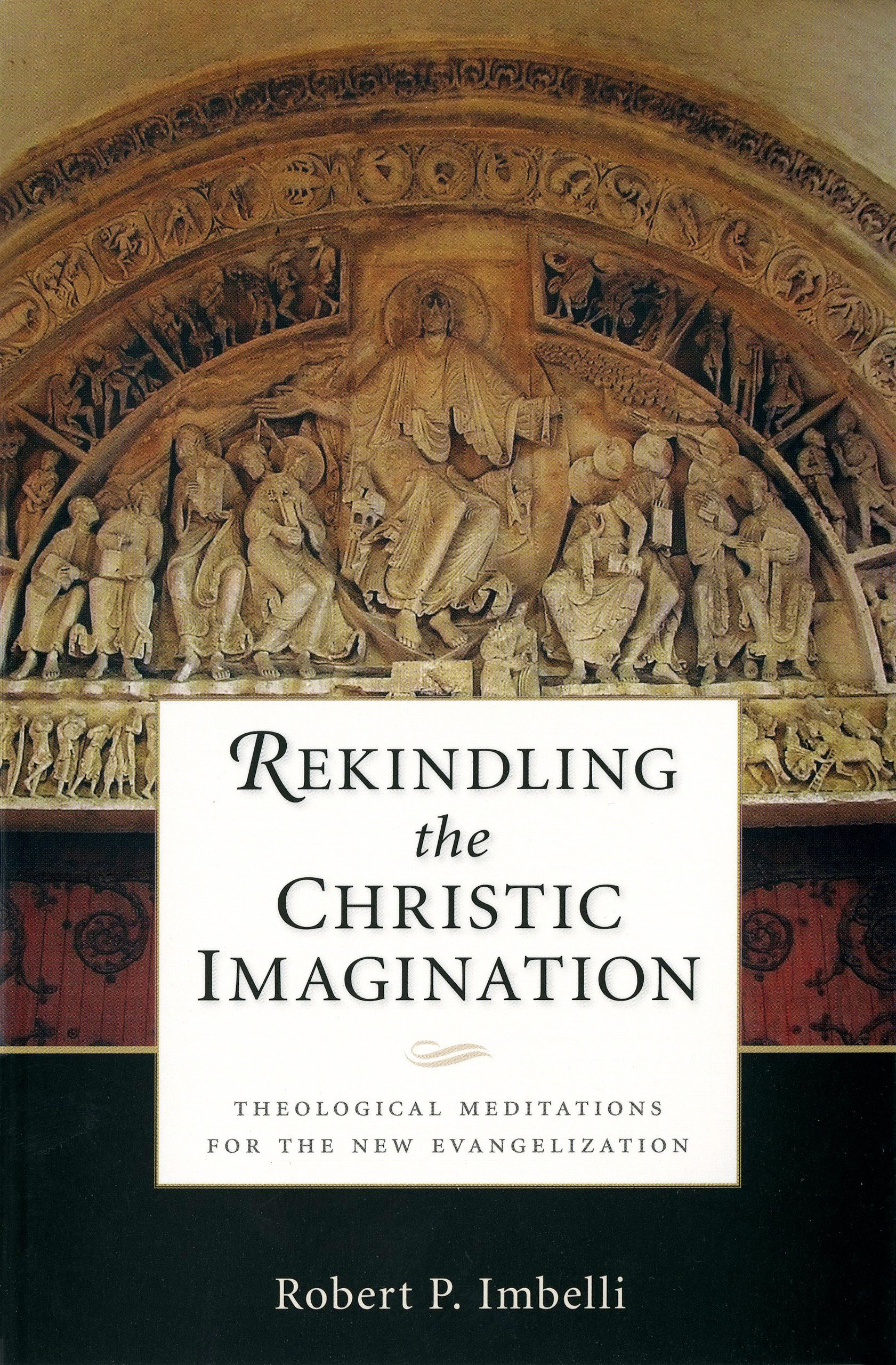 Download Rekindling the Christic Imagination: Theological Meditations for the New Evangelization pdf