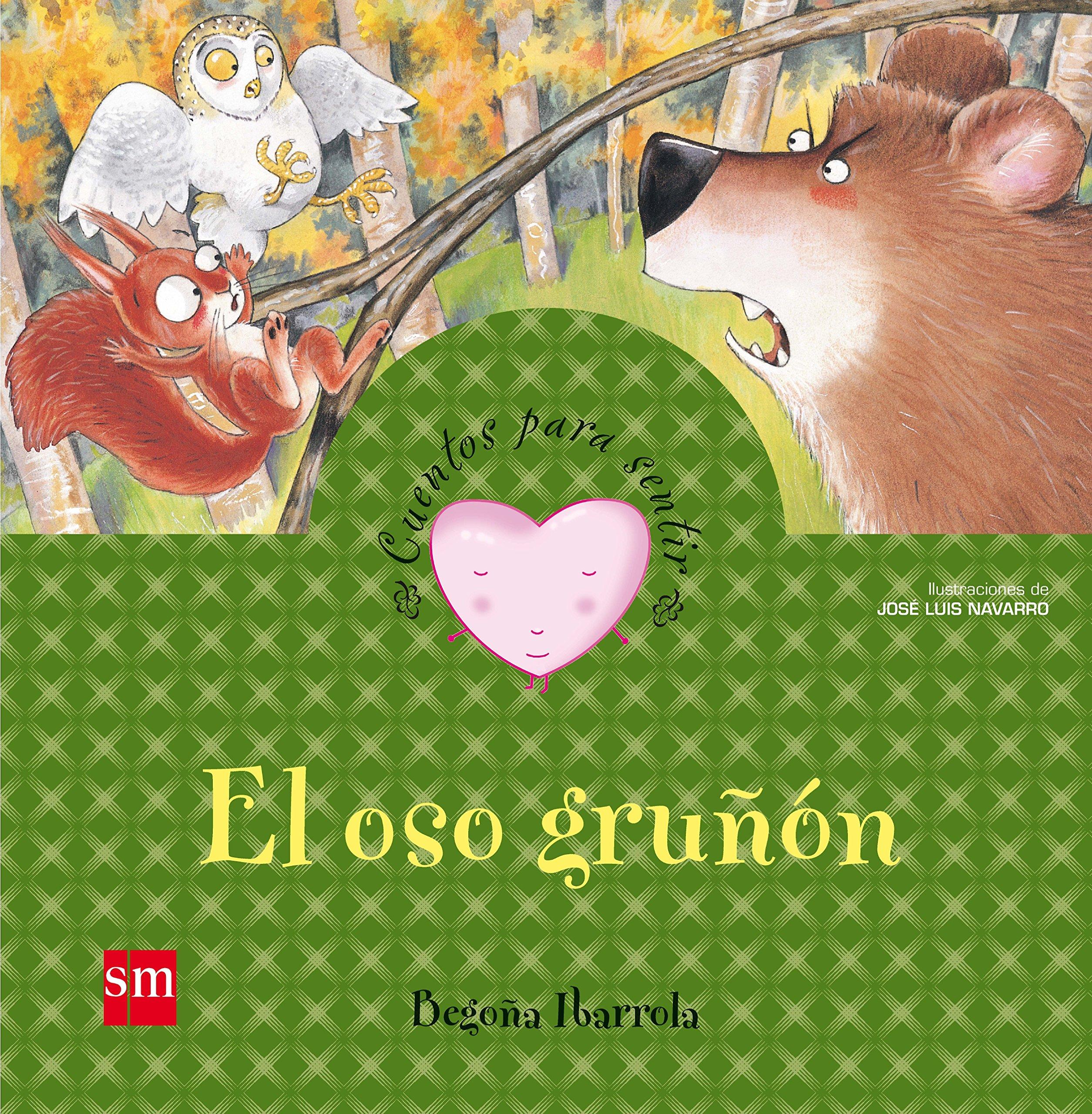 El oso gruñón (Cuentos para sentir): Amazon.es: Begoña Ibarrola, José Luis  Navarro García: Libros