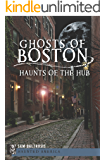 Ghosts of Boston: Haunts of the Hub (Haunted America)