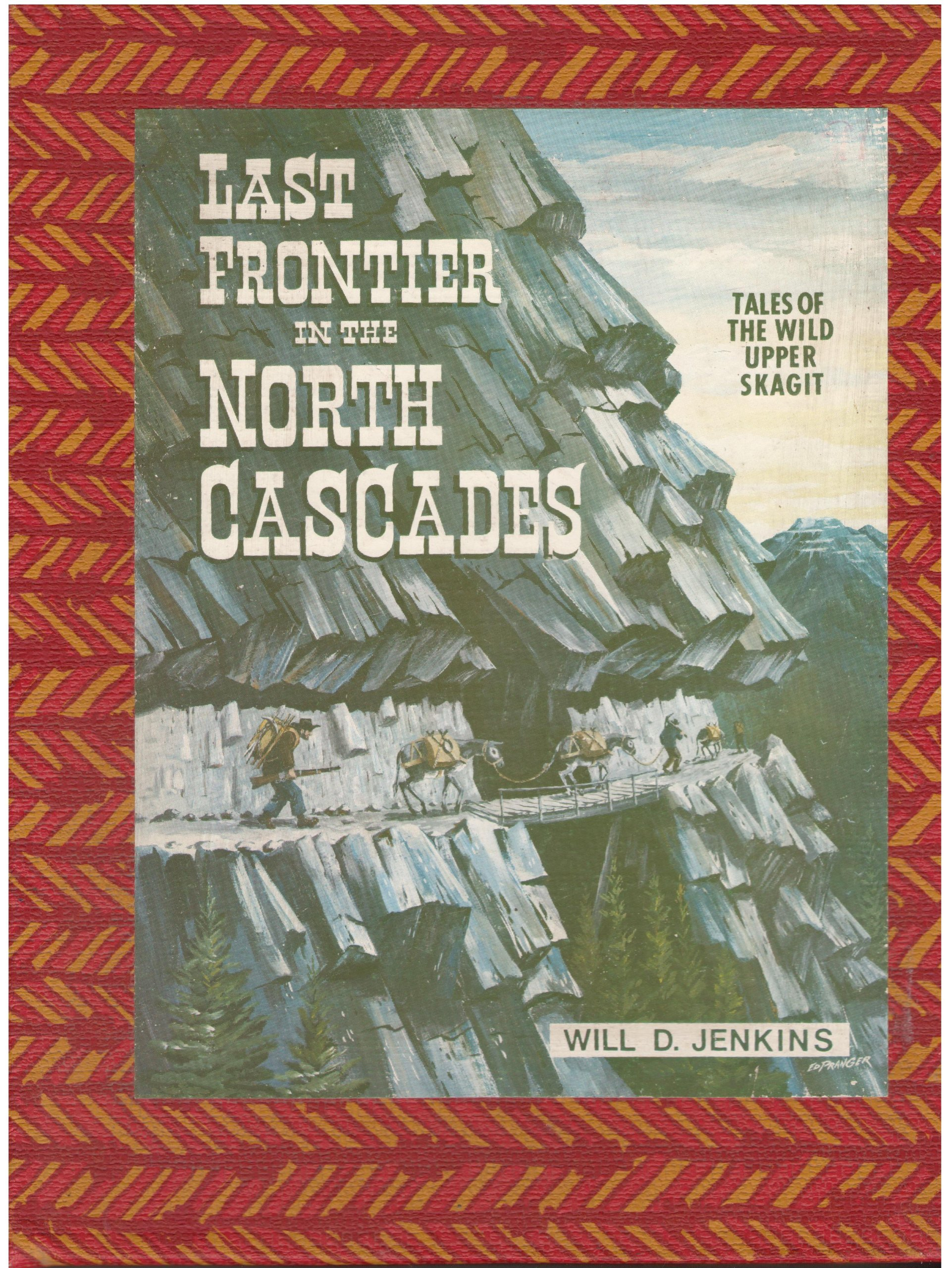 Last frontier in the North Cascades: Tales of the wild Upper Skagit (No. 8 in the Skagit County historical series), Jenkins, Will D