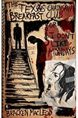The Texas Chainsaw Breakfast Club or  I Don't Like Mondays Kindle Edition