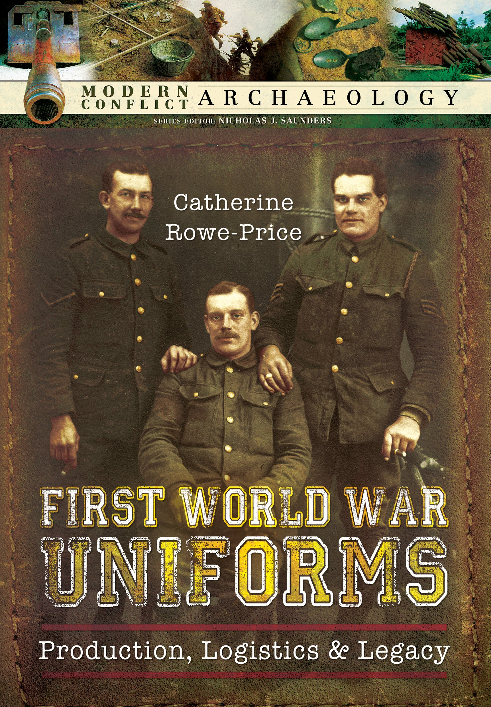 First World War Uniforms: Lives, Logistics, and Legacy in British Army Uniform Production 1914–1918 (Modern Conflict Archaeology)