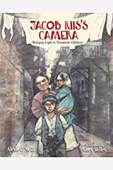 Jacob Riis's Camera: Bringing Light to Tenement Children Kindle Edition