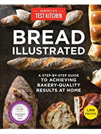 Bread Illustrated: A Step-By-Step Guide to Achieving Bakery-Quality Results At Home