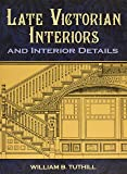 Late Victorian Interiors and Interior Details (Dover Architecture)