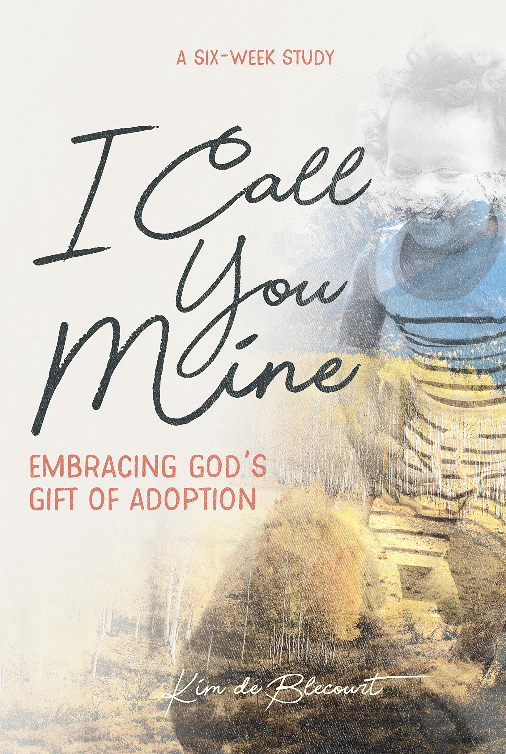 Read Online I Call You Mine: Embracing God's Gift of Adoption ebook