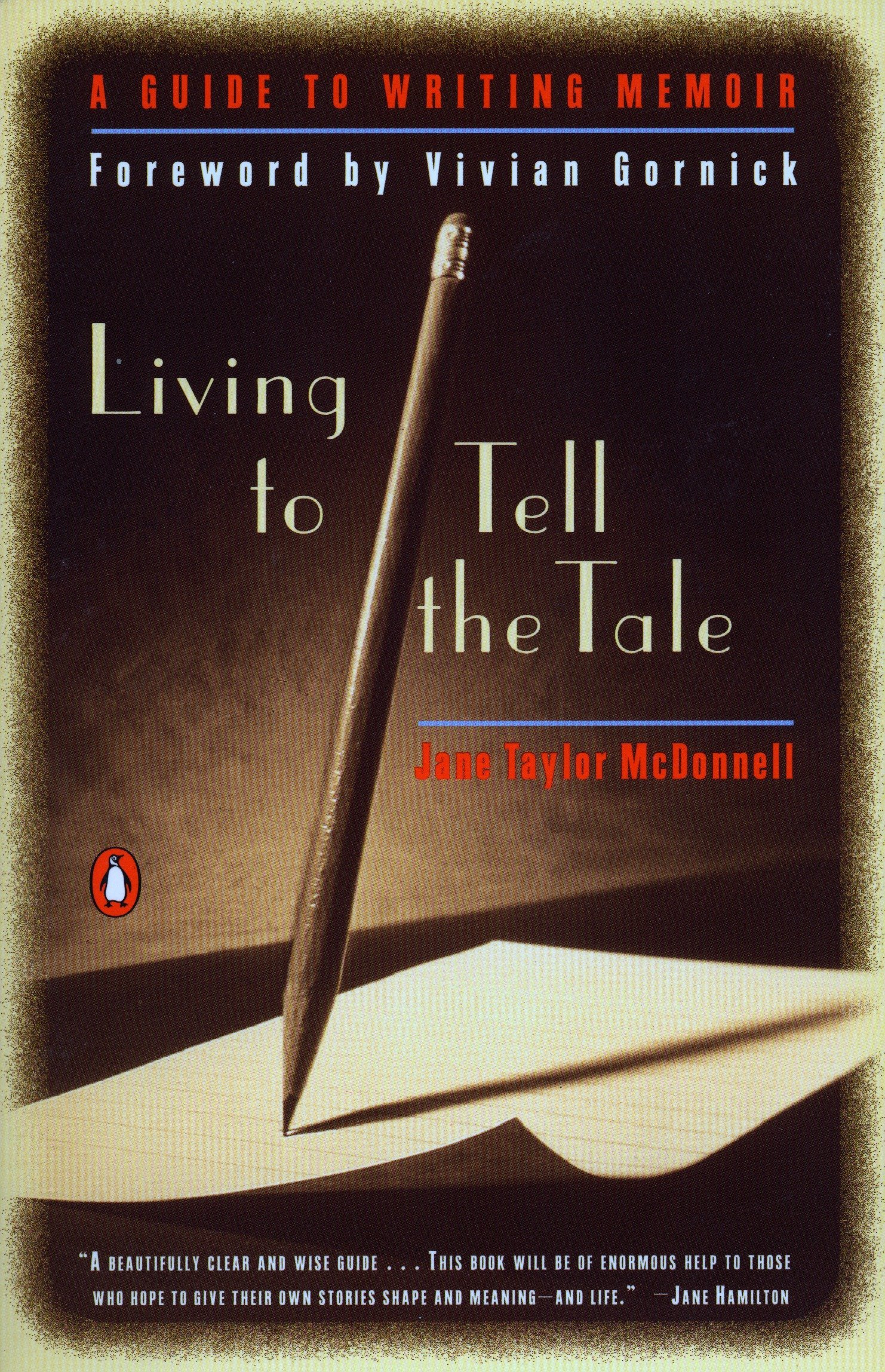 Living to Tell the Tale: A Guide to Writing Memoir: Jane Taylor McDonnell,  Vivian Gornick: 9780140265309: Amazon.com: Books