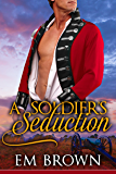 A Soldier's Seduction: A Super Steamy Time Travel Romance