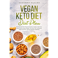 Vegan Keto Diet Plan: The Ultimate Plant Based Ketogenic Guide to Heal Your Body, Boost Energy, Weight Loss, Burn Fat. Combining Vegan and keto Lifestyle Paradox Explained (English Edition)