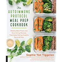 The Autoimmune Protocol Meal Prep Cookbook: Weekly Meal Plans and Nourishing Recipes That Make Eating Healthy Quick…