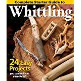 Complete Starter Guide to Whittling: 24 Easy Projects You Can Make in a Weekend (Fox Chapel Publishing) Beginner-Friendly Ste