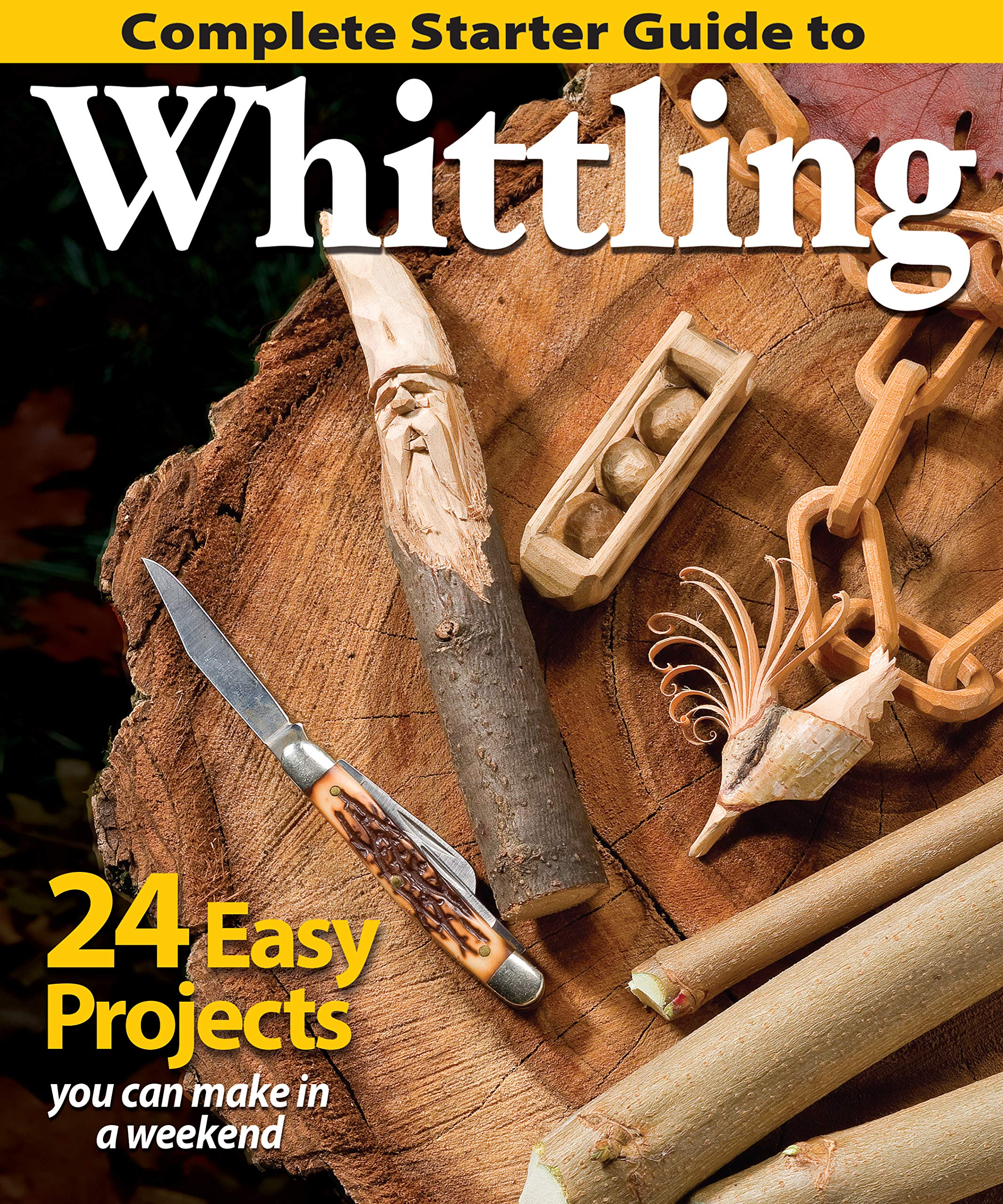 Complete Starter Guide To Whittling 24 Easy Projects You