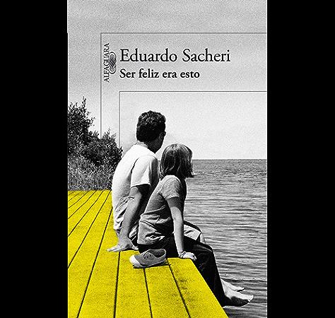 Lo mucho que te amé eBook: Sacheri, Eduardo: Amazon.es: Tienda Kindle