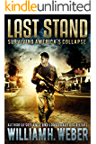 Last Stand: Surviving America's Collapse (A Post-Apocalyptic, EMP-Survival Thriller Book 1) (The Last Stand Series)