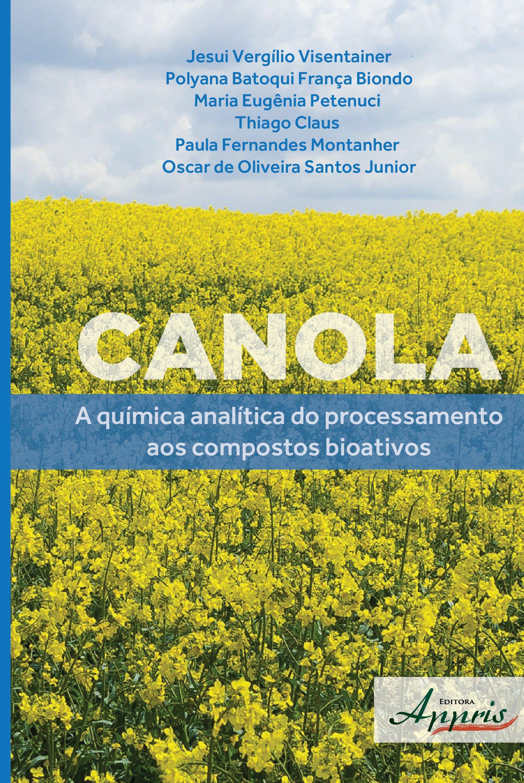 Canola. A Química Analítica do Processamento aos Compostos Bioativos: Jesui Visentainer: 9788581927220: Amazon.com: Books