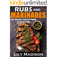 Rubs and Marinades: Rubs, Marinades, Sauces and Toppings for Outdoor Grilling (English Edition)