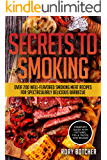 Secrets to Smoking: Over 200 Well-Flavored Smoking Meat Recipes For Spectacularly Delicious Barbecue (Rory's Meat Kitchen)