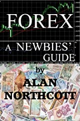 Forex A Newbies' Guide: An Everyday Guide to Foreign Currency Trading (Newbies Guides to Finance Book 1) Kindle Edition