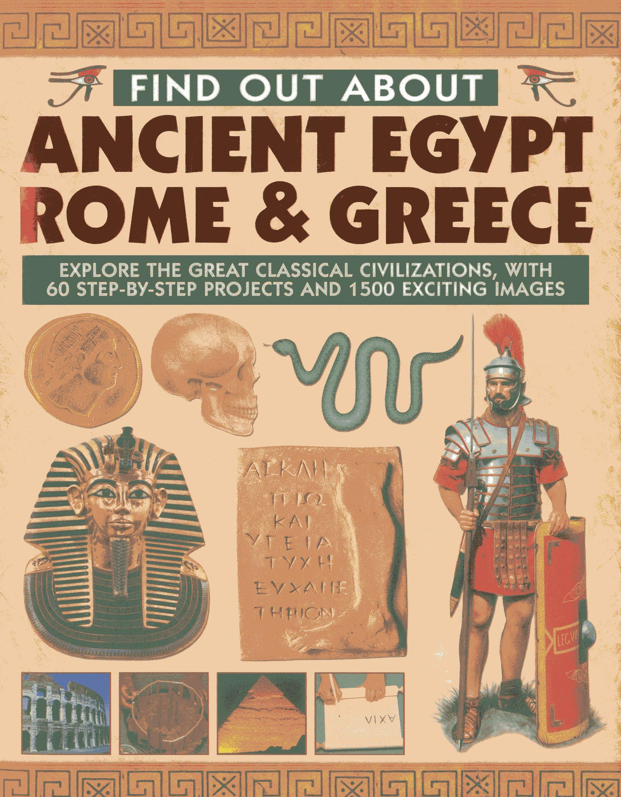 Read Online Find Out About Ancient Egypt, Rome & Greece: Explore the Great Classical Civilizations, With 60 Step-by-Step Projects and 1500 Exciting Images pdf epub